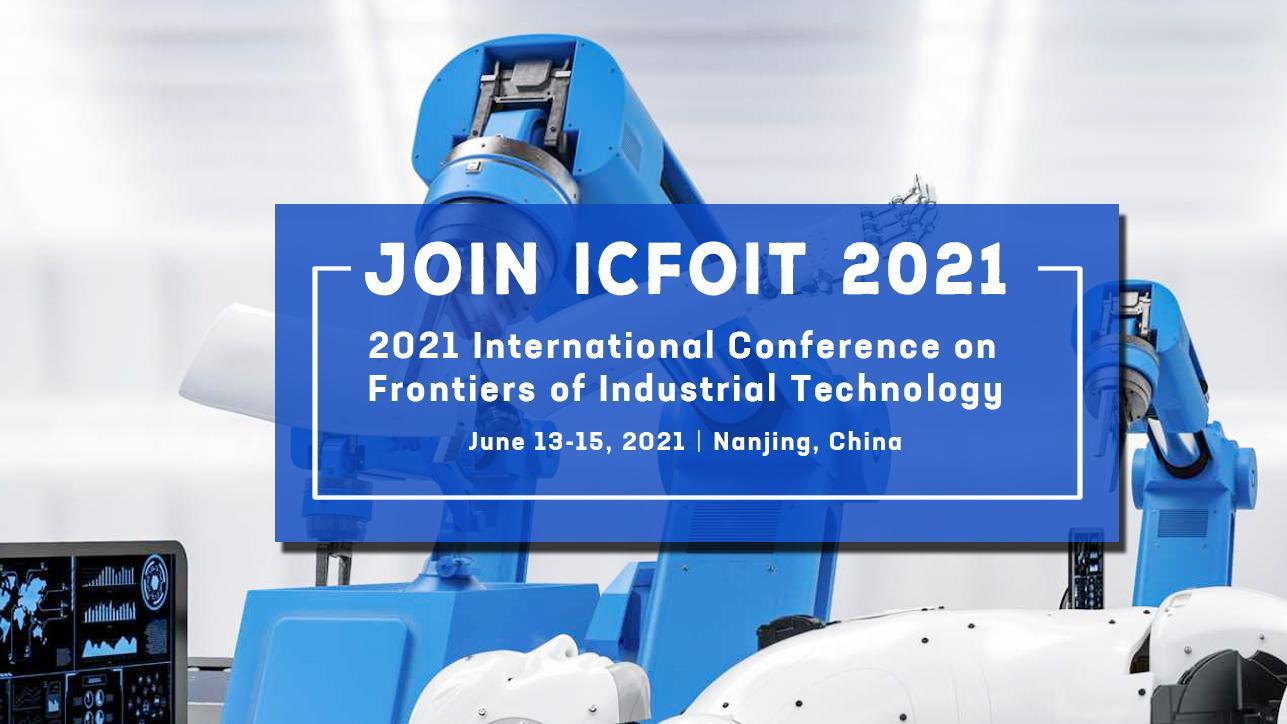 2021年工業技術前(qian)沿國際會(hui)議(yi)(ICFoIT 2021)